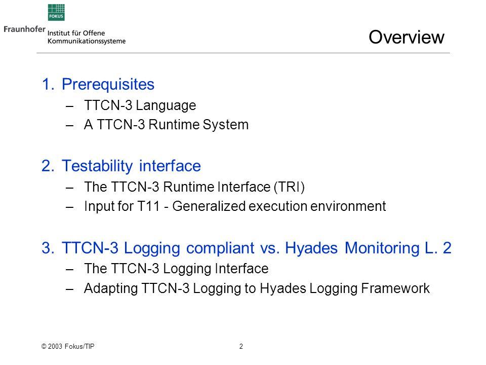 © 2003 Fokus/TIP 3 1. TTCN-3 Language A TTCN-3 Runtime System