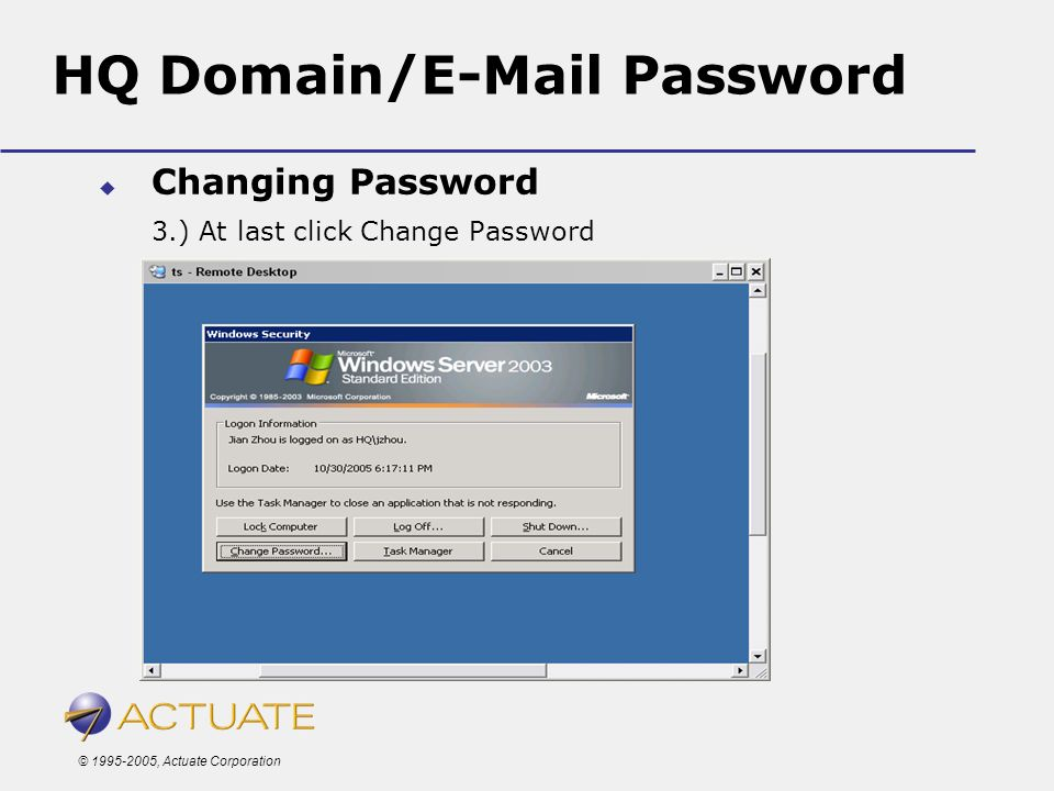 © 1995-2005, Actuate Corporation HQ Domain/E-Mail Password Changing Password 3.) At last click Change Password