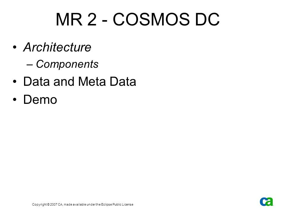 Copyright © 2007 CA, made available under the Eclipse Public License MR 2 - COSMOS DC Architecture –Components Data and Meta Data Demo