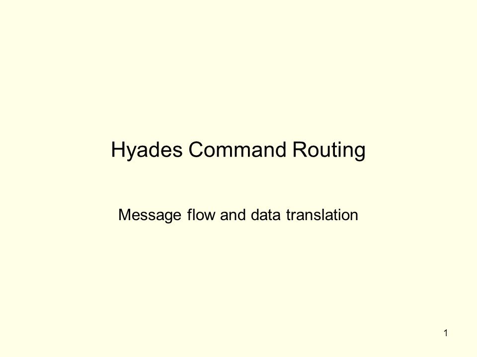1 Hyades Command Routing Message flow and data translation
