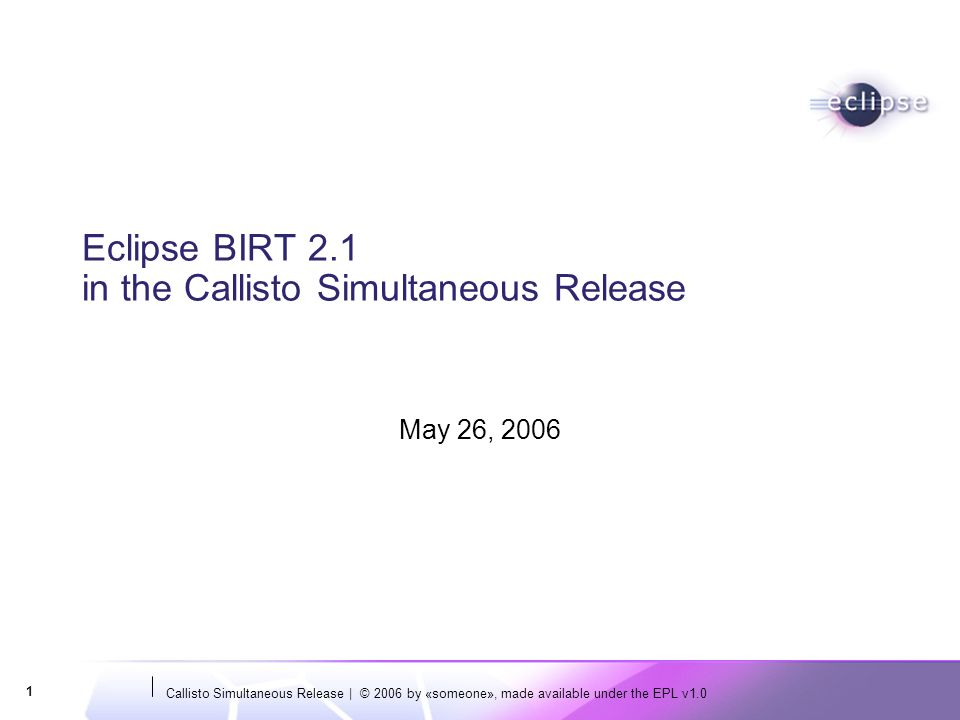 Callisto Simultaneous Release | © 2006 by «someone», made available under the EPL v1.0 2 APIs: Status NameStatusDoc StatusTest Cases # of Clients Backward Compatible Maturity BIRT Report Object ModelPlatformComprehensive documentYes2+IndefinitePlatform BIRT Design Engine APIPlatformOverview, How To, Examples and JavaDoc Yes2+1.0, 1.0.1, 2.0, 2.0.1 Mature BIRT Report Engine APIProvisionalOverview, How To, Examples and JavaDoc Yes3+1.0, 1.0.1, 2.0, 2.0.1 Medium BIRT Report Scripting APIProvisionalJavaDoc, ExamplesYesN/A2.0, 2.0.1Medium BIRT Open Data Access Extension APIDeprecated (Moved to DTP) Overview, Examples and JavaDoc Yes3+1.0, 1.0.1, 2.0, 2.0.1 Medium BIRT Report Item Extension APIProvisionalOverview, Examples and JavaDoc Yes2+1.0, 1.0.1, 2.0, 2.0.1 High BIRT Report Rendering Extension APIProvisionalJavaDocYes2+1.0, 1.0.1, 2.0, 2.0.1 Medium BIRT Chart Engine APIProvisionalOverview, FAQ, Model Specification and JavaDoc Yes2+1.0, 1.0.1, 2.0, 2.0.1 Medium BIRT Chart Type Extension APIProvisionalJavaDocYes5+1.0, 1.0.1, 2.0, 2.0.1 Medium BIRT Chart Device Rendering Extension APIProvisionalJavaDocYes3+1.0, 1.0.1, 2.0, 2.0.1 Medium API Contract Compatibility: BIRT 2.1 is upwards contract-compatible with BIRT 1.x and 2.0.x to the greatest extent possible.
