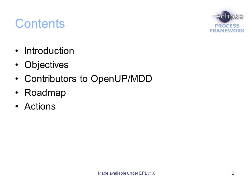 Made available under EPL v1.02 Contents Introduction Objectives Contributors to OpenUP/MDD Roadmap Actions