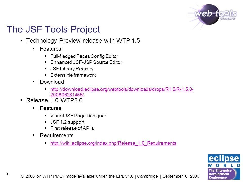 © 2006 by WTP PMC; made available under the EPL v1.0 | Cambridge | September 6, 2006 3 The JSF Tools Project Technology Preview release with WTP 1.5 F