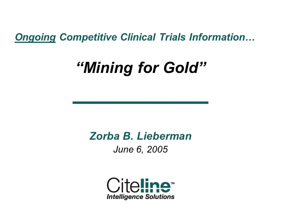 Ongoing Competitive Clinical Trials Information… Mining for Gold Zorba B. Lieberman June 6, 2005
