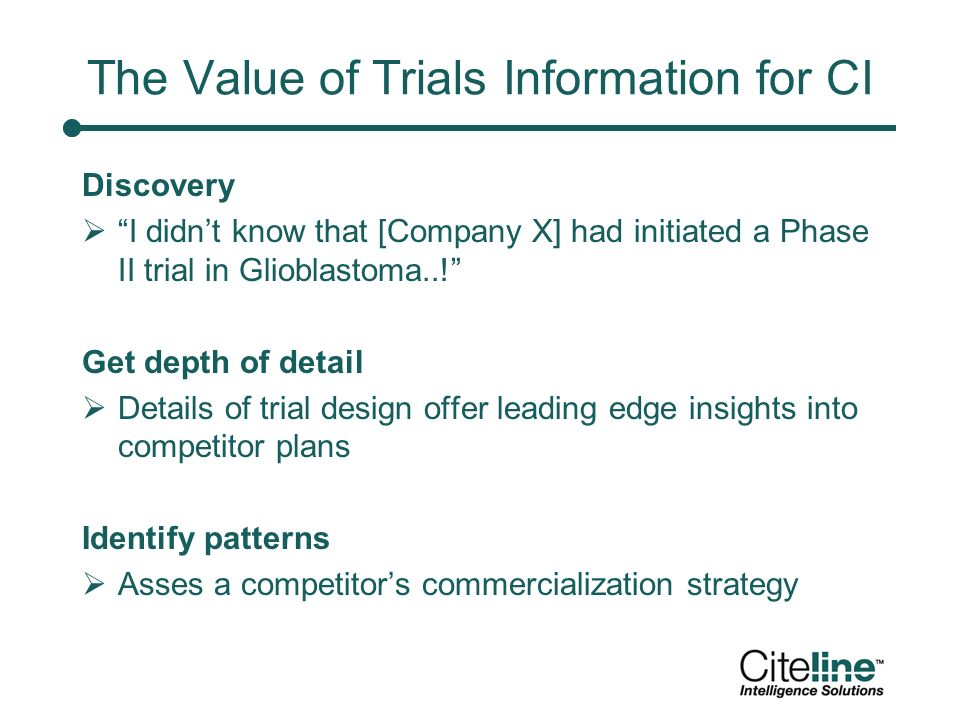 The Value of Trials Information for CI Discovery I didnt know that [Company X] had initiated a Phase II trial in Glioblastoma...
