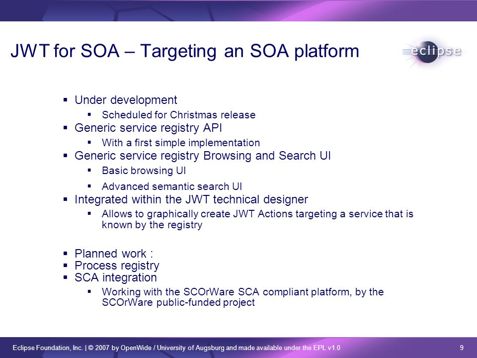 Eclipse Foundation, Inc. | © 2007 by OpenWide / University of Augsburg and made available under the EPL v1.0 9 JWT for SOA – Targeting an SOA platform