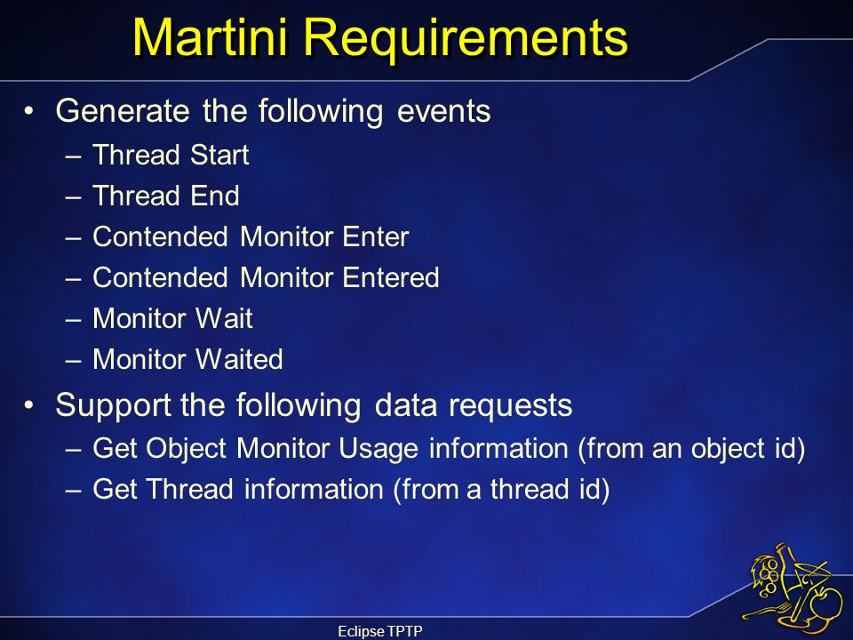 Eclipse TPTP Martini Requirements Generate the following events –Thread Start –Thread End –Contended Monitor Enter –Contended Monitor Entered –Monitor