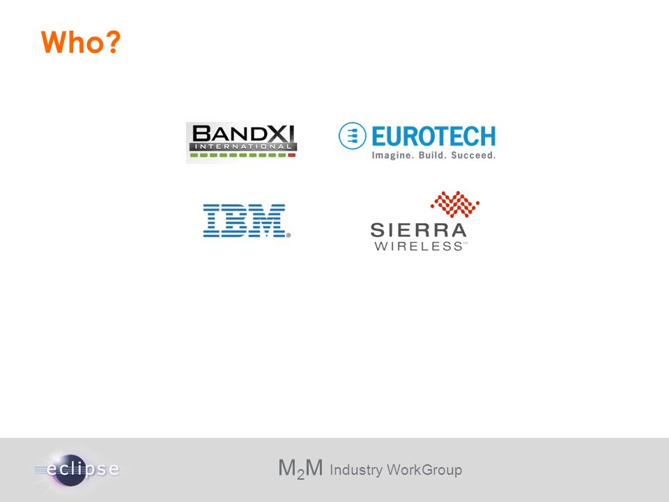M 2 M Industry WorkGroup Who?