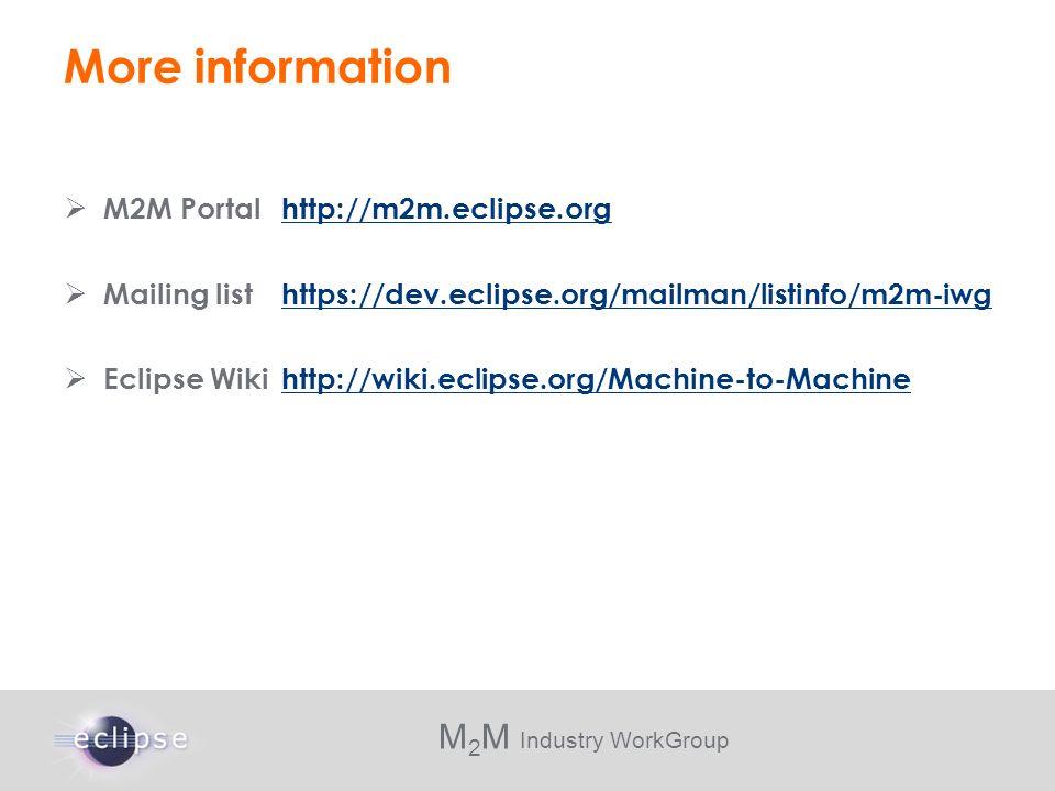 M 2 M Industry WorkGroup More information M2M Portalhttp://m2m.eclipse.orghttp://m2m.eclipse.org Mailing listhttps://dev.eclipse.org/mailman/listinfo/