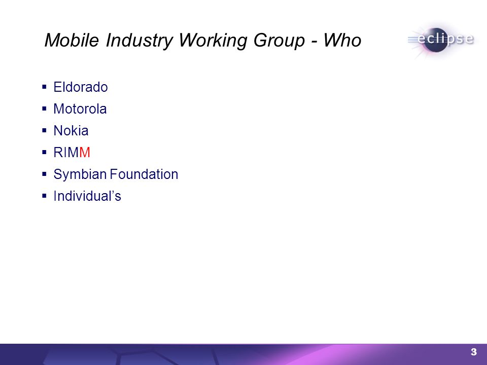 Mobile Industry Working Group - Who Eldorado Motorola Nokia RIMM Symbian Foundation Individuals 3