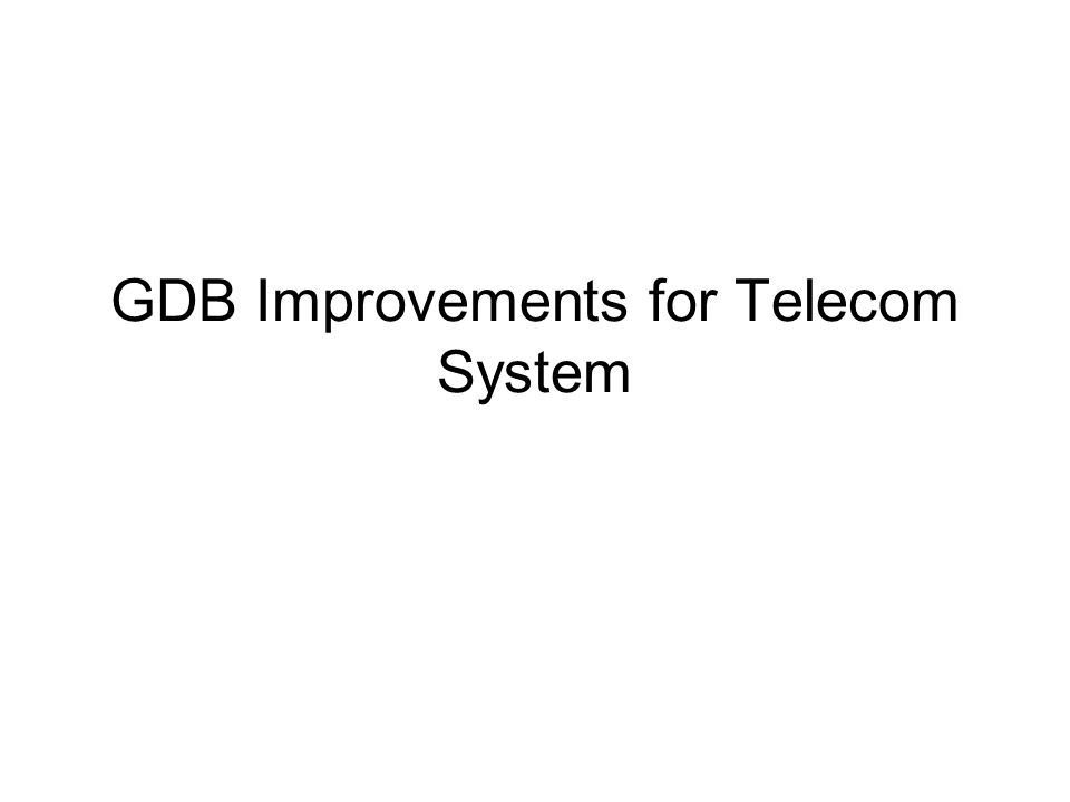 GDB Improvements for Telecom System