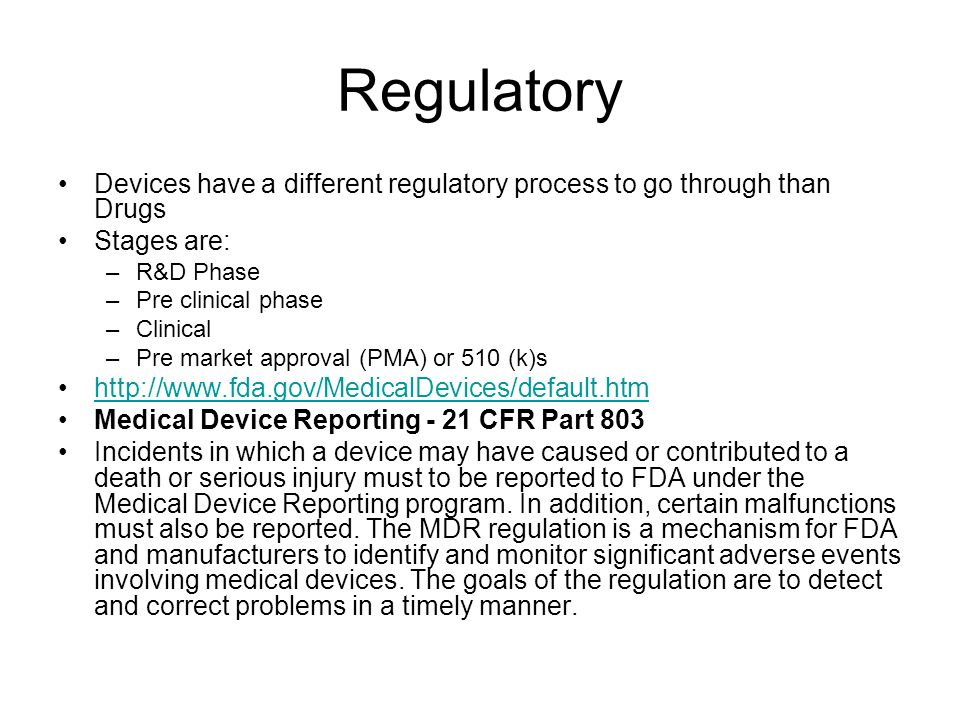 Regulatory Devices have a different regulatory process to go through than Drugs Stages are: –R&D Phase –Pre clinical phase –Clinical –Pre market appro