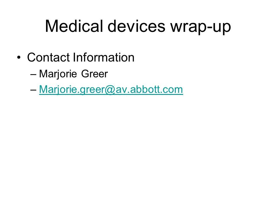 Medical devices wrap-up Contact Information –Marjorie Greer –Marjorie.greer@av.abbott.comMarjorie.greer@av.abbott.com