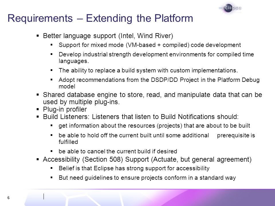 6 Requirements – Extending the Platform Better language support (Intel, Wind River) Support for mixed mode (VM-based + compiled) code development Develop industrial strength development environments for compiled time languages.