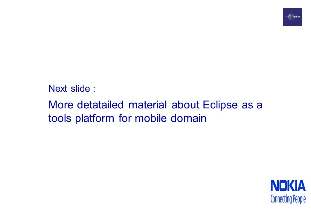 Next slide : More detatailed material about Eclipse as a tools platform for mobile domain