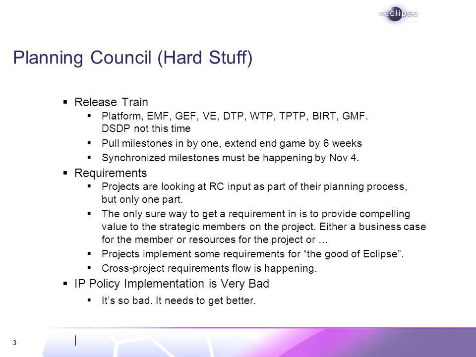 3 Planning Council (Hard Stuff) Release Train Platform, EMF, GEF, VE, DTP, WTP, TPTP, BIRT, GMF.