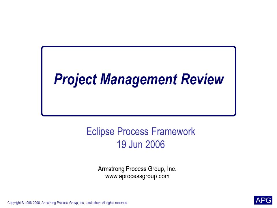 EPF Project Management Review Copyright © 1998-2006, Armstrong Process Group, Inc., and others All rights reserved 12 OpenUP Work Items List – Observations Appears that this is a collection of requirements and change requests and tasks However, it is not the requirements or the change requests It is a convenient place to prioritize them Used to assign work to individual team members for specific iterations Perhaps work items are assignable tasks related to requirements and change requests What do we do with tasks that arent related to requirements or change request (such as process-related tasks like project planning and establishing a development environment).