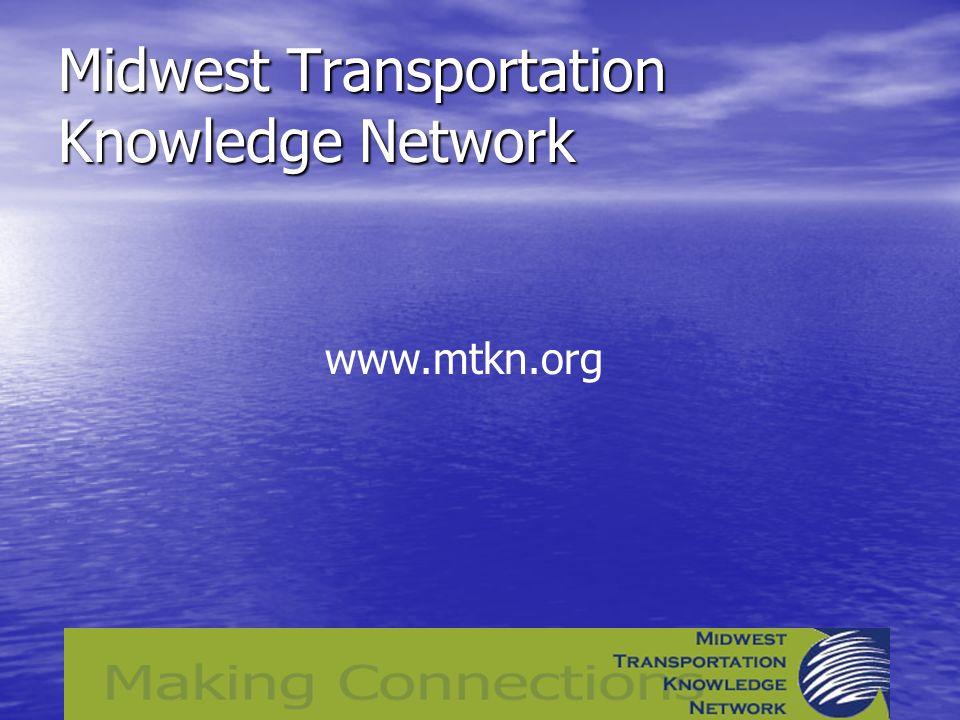 Midwest Transportation Knowledge Network www.mtkn.org
