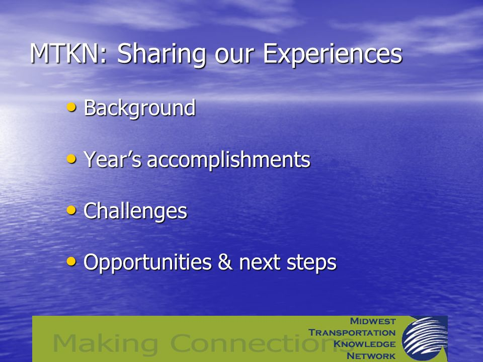 MTKN: Sharing our Experiences Background Background Years accomplishments Years accomplishments Challenges Challenges Opportunities & next steps Opportunities & next steps