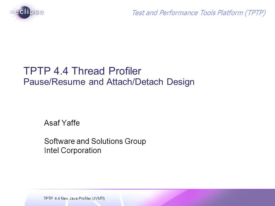 TPTP 4.4 New Java Profiler (JVMTI) Test and Performance Tools Platform (TPTP) Agenda Requirements Martini Runtime Enhancements Thread Profiler Design Changes