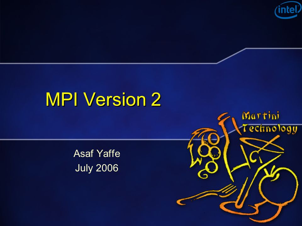 MPI Version 2 Asaf Yaffe July 2006