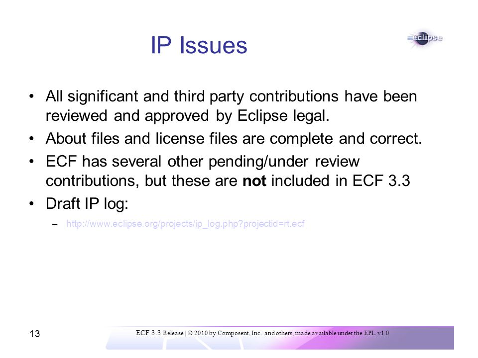 13 IP Issues All significant and third party contributions have been reviewed and approved by Eclipse legal.