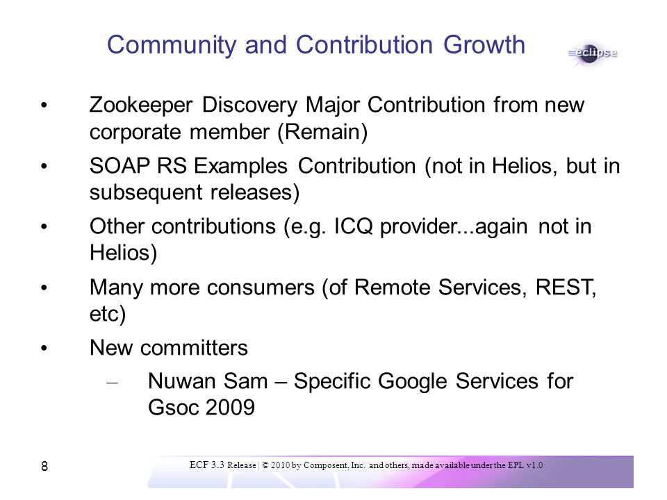 8 Community and Contribution Growth Zookeeper Discovery Major Contribution from new corporate member (Remain) SOAP RS Examples Contribution (not in Helios, but in subsequent releases) Other contributions (e.g.