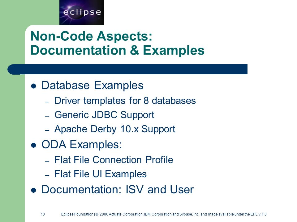 10 10 Eclipse Foundation | © 2006 Actuate Corporation, IBM Corporation and Sybase, Inc. and made available under the EPL v.1.0 Non-Code Aspects: Docum