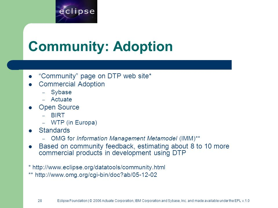 28 28 Eclipse Foundation | © 2006 Actuate Corporation, IBM Corporation and Sybase, Inc. and made available under the EPL v.1.0 Community: Adoption Com