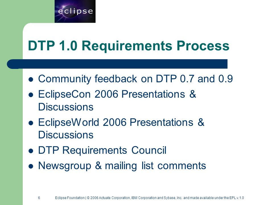 7 7 Eclipse Foundation | © 2006 Actuate Corporation, IBM Corporation and Sybase, Inc.