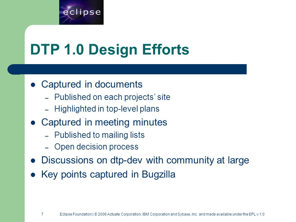 8 8 Eclipse Foundation | © 2006 Actuate Corporation, IBM Corporation and Sybase, Inc.