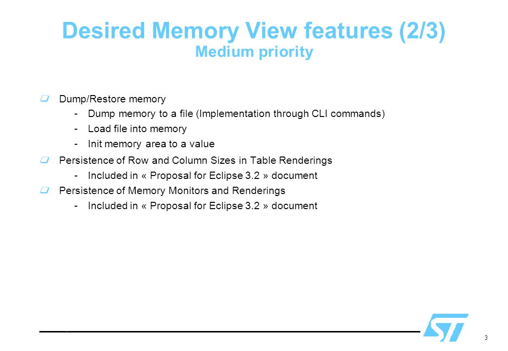 3 Desired Memory View features (2/3) Medium priority Dump/Restore memory -Dump memory to a file (Implementation through CLI commands) -Load file into