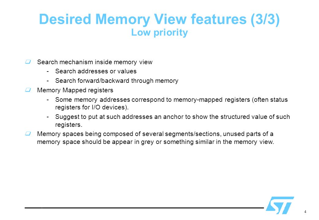 4 Desired Memory View features (3/3) Low priority Search mechanism inside memory view -Search addresses or values -Search forward/backward through mem