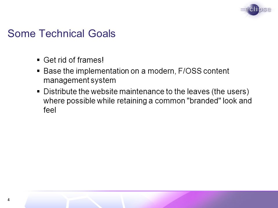 4 Some Technical Goals Get rid of frames.