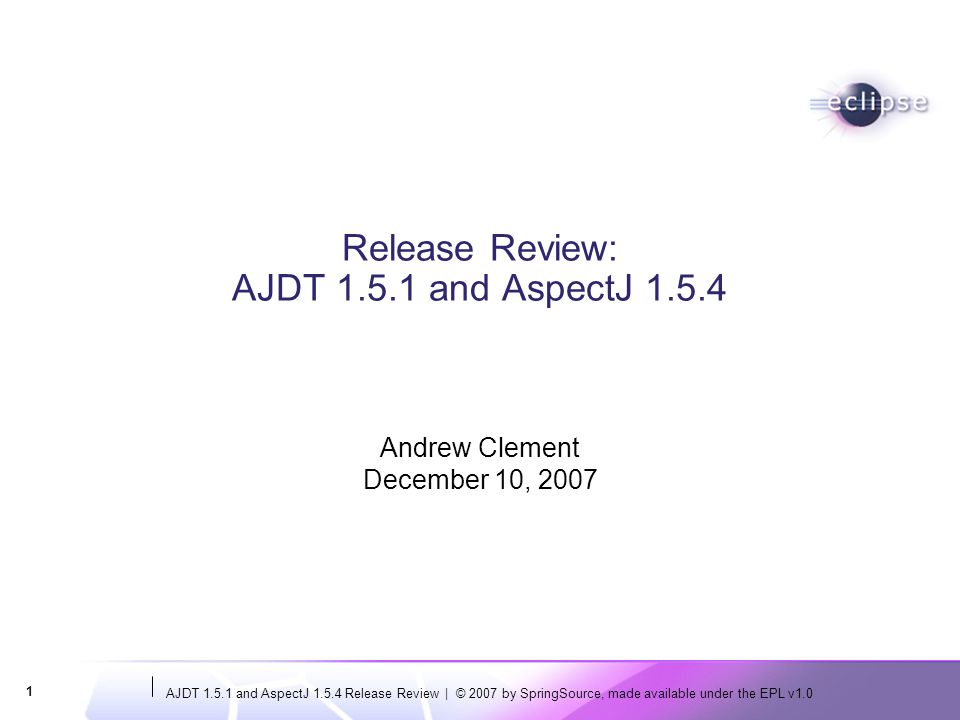 AJDT 1.5.1 and AspectJ 1.5.4 Release Review | © 2007 by SpringSource, made available under the EPL v1.0 12 2.8 UI Usability Accessibility: No review for this release, but a previous major version was given an accessibility review and all issues found then have been resolved since (http://www.eclipse.org/ajdt/accessibility1_3.html)http://www.eclipse.org/ajdt/accessibility1_3.html We follow the User Interface Guidelines