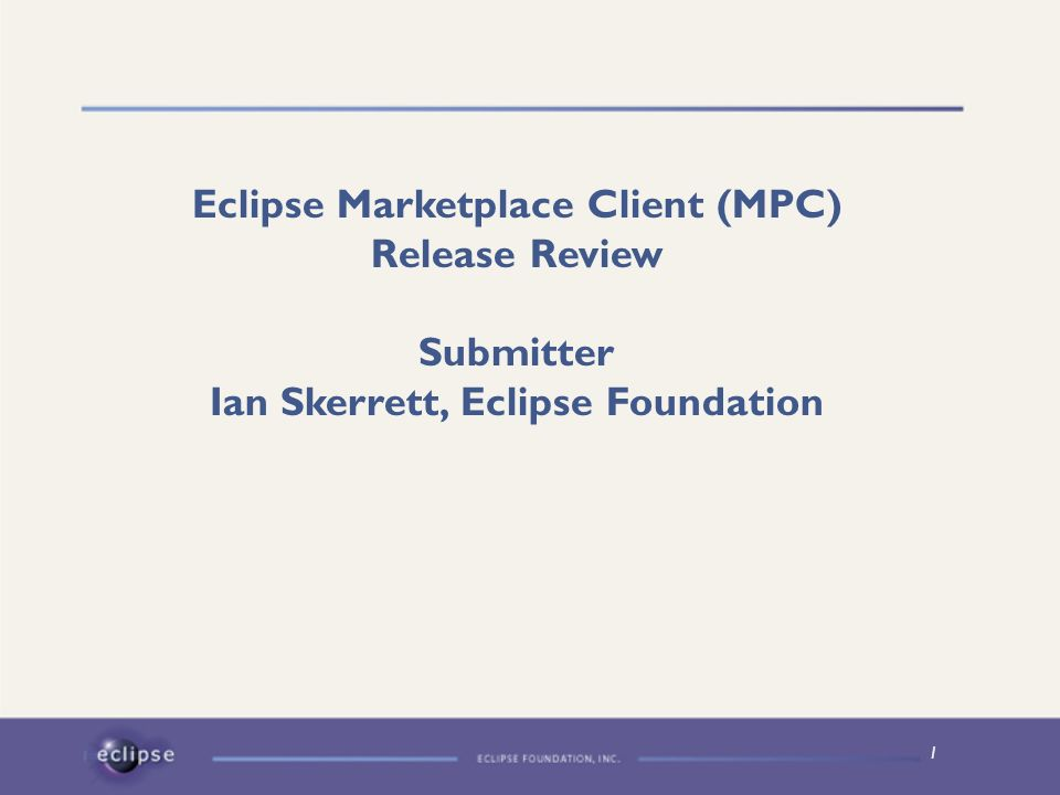 1 Eclipse Marketplace Client (MPC) Release Review Submitter Ian Skerrett, Eclipse Foundation