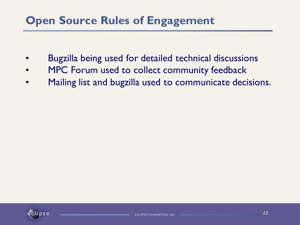 13 Open Source Rules of Engagement Bugzilla being used for detailed technical discussions MPC Forum used to collect community feedback Mailing list an