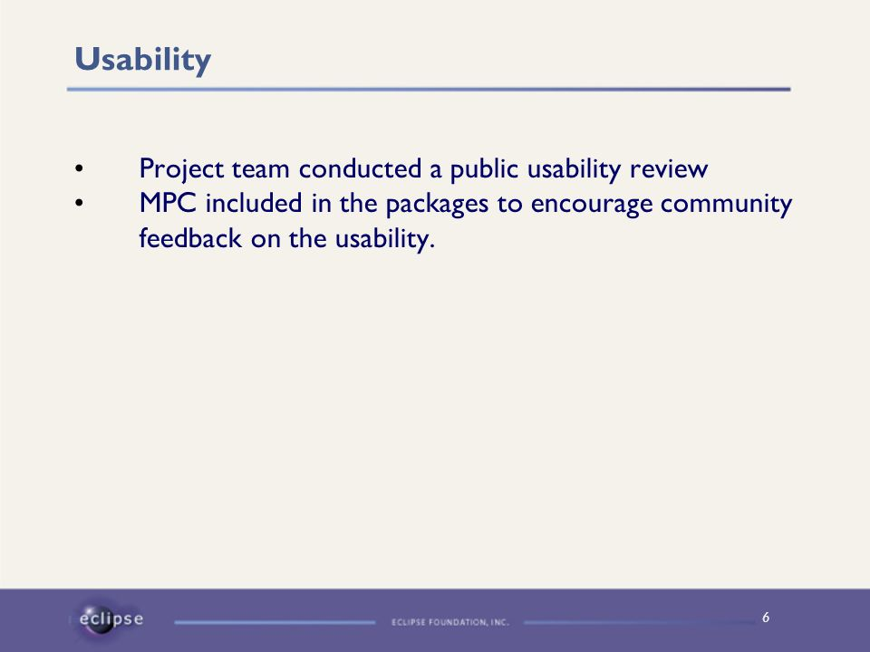 6 Usability Project team conducted a public usability review MPC included in the packages to encourage community feedback on the usability.