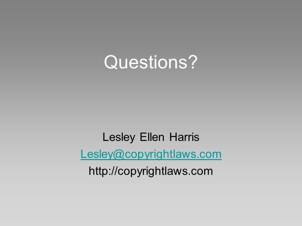 Questions? Lesley Ellen Harris Lesley@copyrightlaws.com http://copyrightlaws.com
