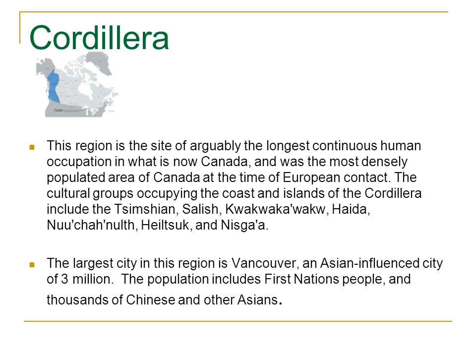 Cordillera This region is the site of arguably the longest continuous human occupation in what is now Canada, and was the most densely populated area