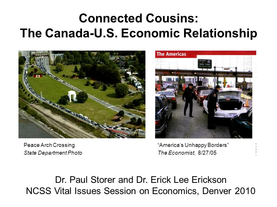 Connected Cousins: The Canada-U.S.Economic Relationship Dr.