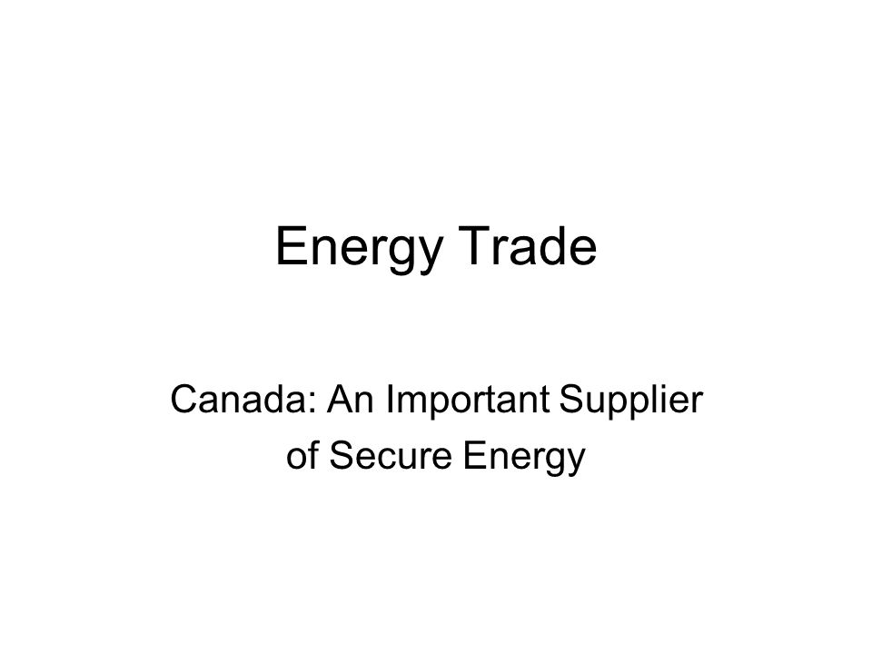 Energy Trade Canada: An Important Supplier of Secure Energy