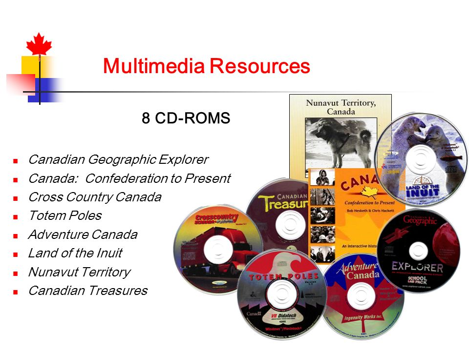 Multimedia Resources Canadian Geographic Explorer Canada: Confederation to Present Cross Country Canada Totem Poles Adventure Canada Land of the Inuit Nunavut Territory Canadian Treasures 8 CD-ROMS