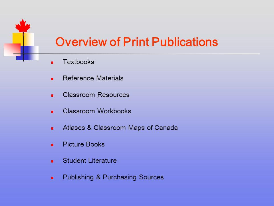 Overview of Print Publications Textbooks Reference Materials Classroom Resources Classroom Workbooks Atlases & Classroom Maps of Canada Picture Books Student Literature Publishing & Purchasing Sources
