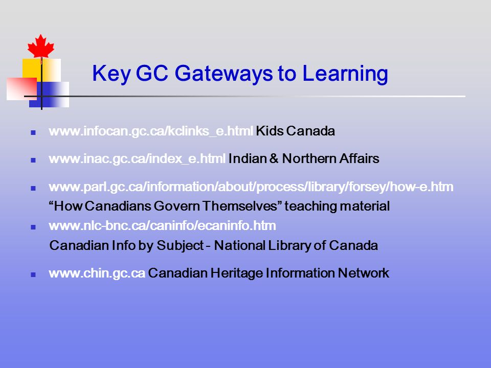 Kids Canada   Indian & Northern Affairs   How Canadians Govern Themselves teaching material   Canadian Info by Subject - National Library of Canada   Canadian Heritage Information Network Key GC Gateways to Learning