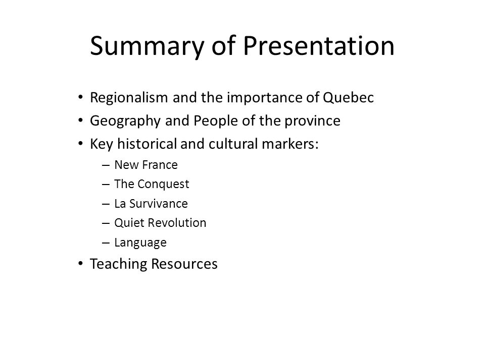 Summary of Presentation Regionalism and the importance of Quebec Geography and People of the province Key historical and cultural markers: – New Franc