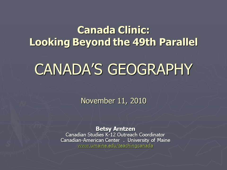 Canada Clinic: Looking Beyond the 49th Parallel CANADAS GEOGRAPHY November 11, 2010 Canada Clinic: Looking Beyond the 49th Parallel CANADAS GEOGRAPHY
