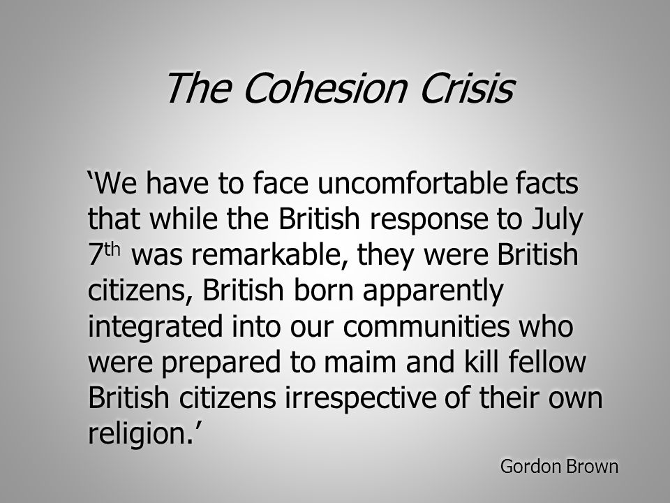 The Failure of Nothingness Major international events, such as 11 September 2001 and the London bombings in July 2005, have contributed to the debate on community cohesion and shared values.