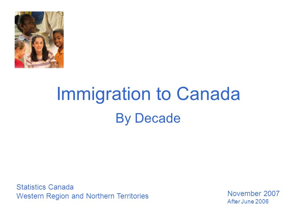 Immigration to Canada By Decade Statistics Canada Western Region and Northern Territories November 2007 After June 2006