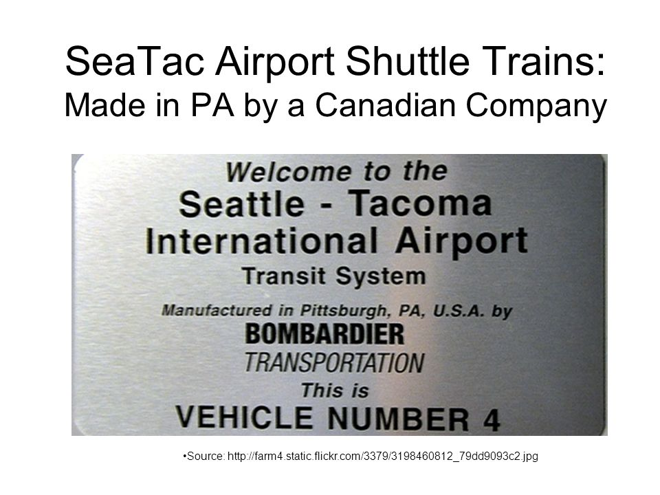 SeaTac Airport Shuttle Trains: Made in PA by a Canadian Company Source: http://farm4.static.flickr.com/3379/3198460812_79dd9093c2.jpg